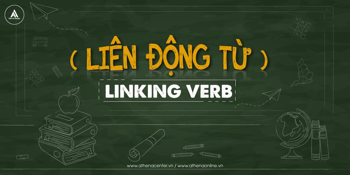 Bạn có biết liên động từ (LINKING VERB) trong tiếng anh?