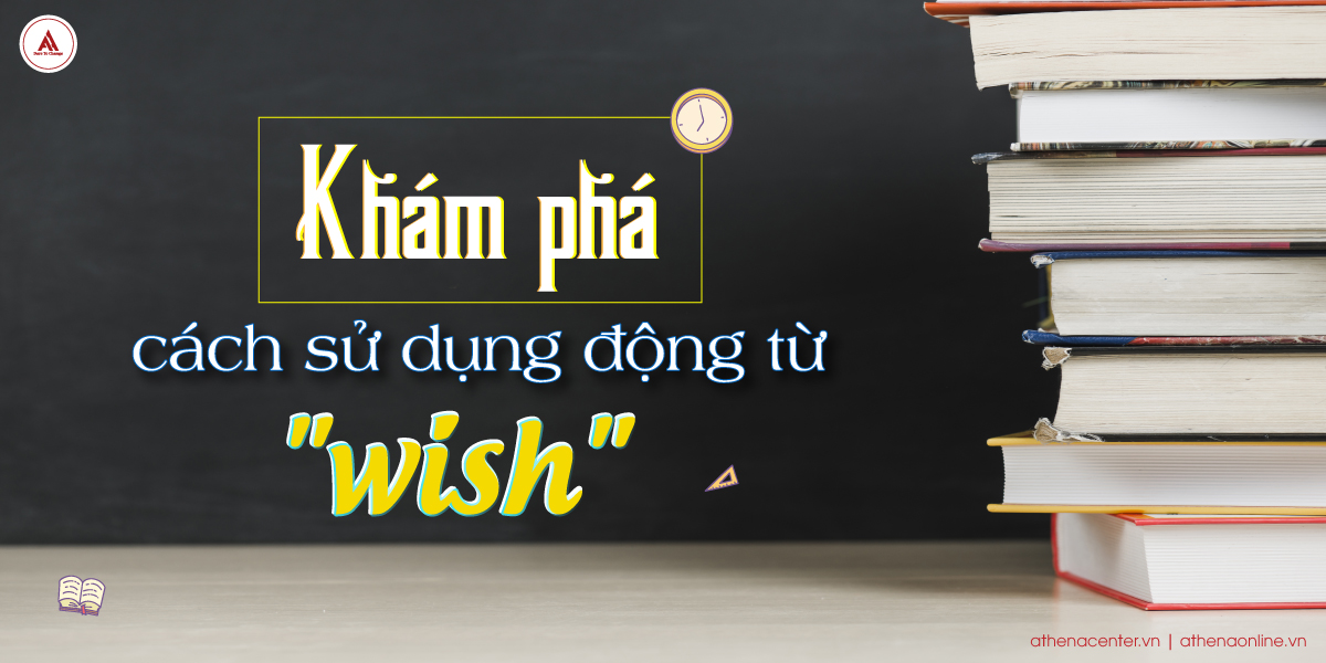 Khám phá cách sử dụng động từ wish