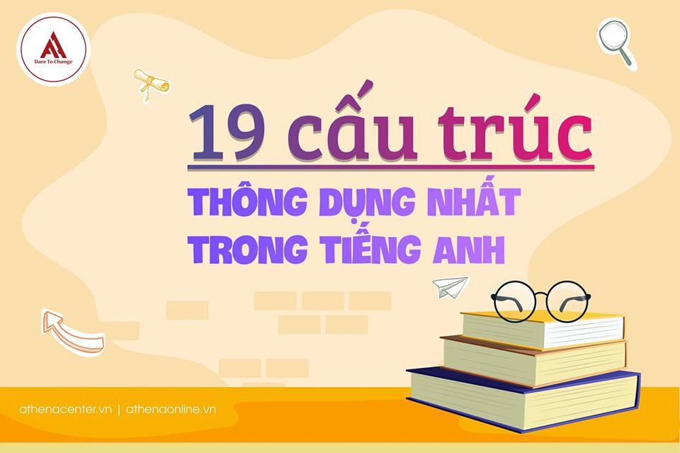 19 CẤU TRÚC THÔNG DỤNG NHẤT TRONG TIẾNG ANH